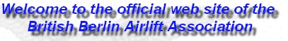 Welcome to the official web site of the  British Berlin Airlift Association